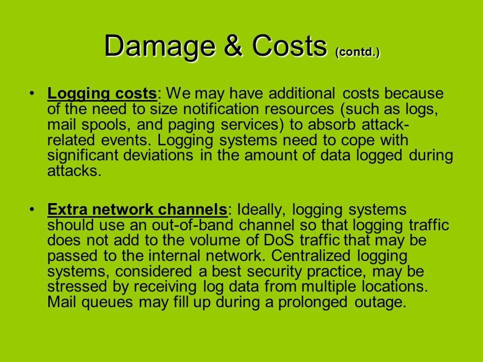 Damage & Costs (contd.) Logging costs: We may have additional costs because of the need to size notification resources (such as logs, mail spools, and
