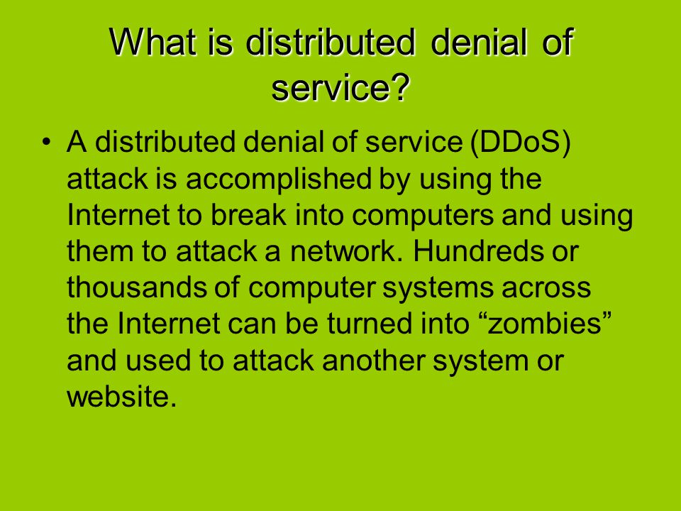 Distributed Denial of Service DDoS Bad guy Master agent Victim (s) Slave agents (zombies, bots) Third parties Owned host
