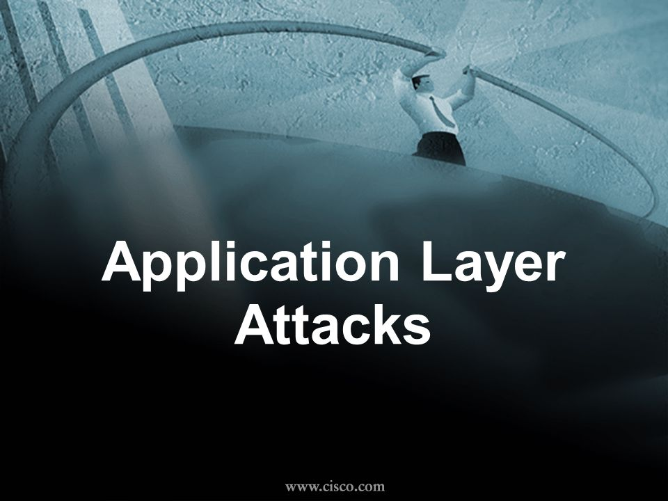 © 1999, Cisco Systems, Inc. www.cisco.com Application Layer Attacks