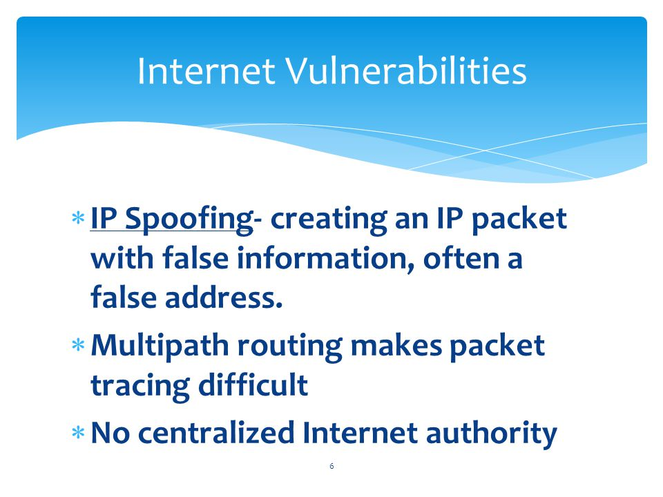  IP Spoofing- creating an IP packet with false information, often a false address.