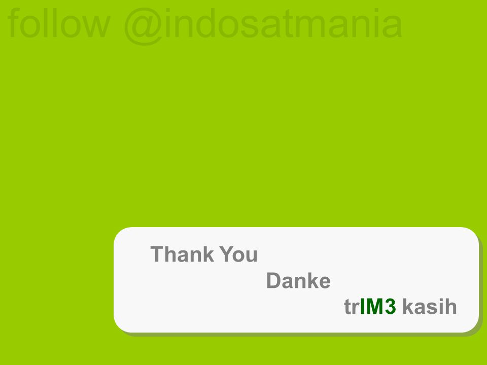 Thank You Danke trIM3 kasih Thank You Danke trIM3 kasih follow @indosatmania