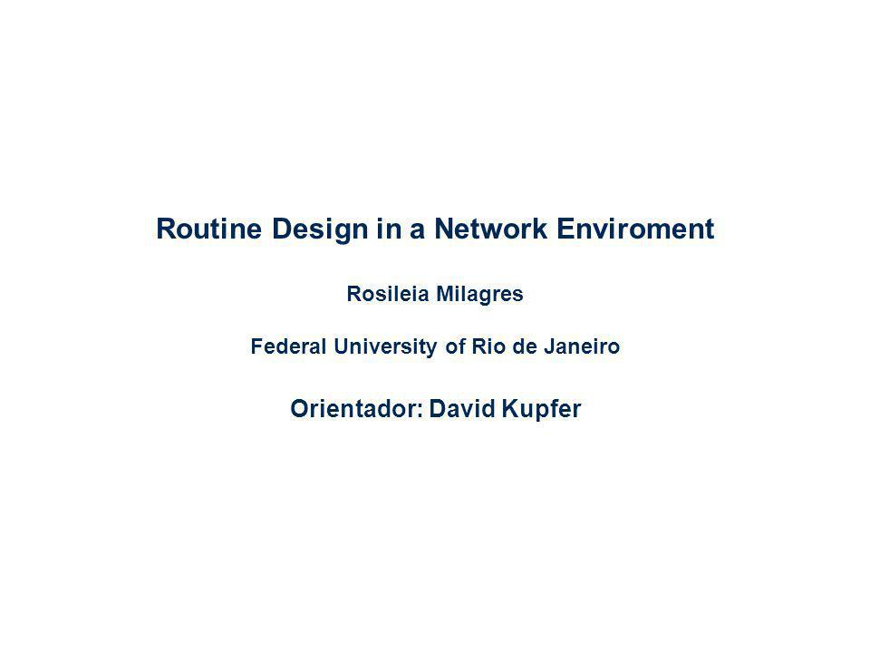 Routine Design in a Network Enviroment Rosileia Milagres Federal University of Rio de Janeiro Orientador: David Kupfer