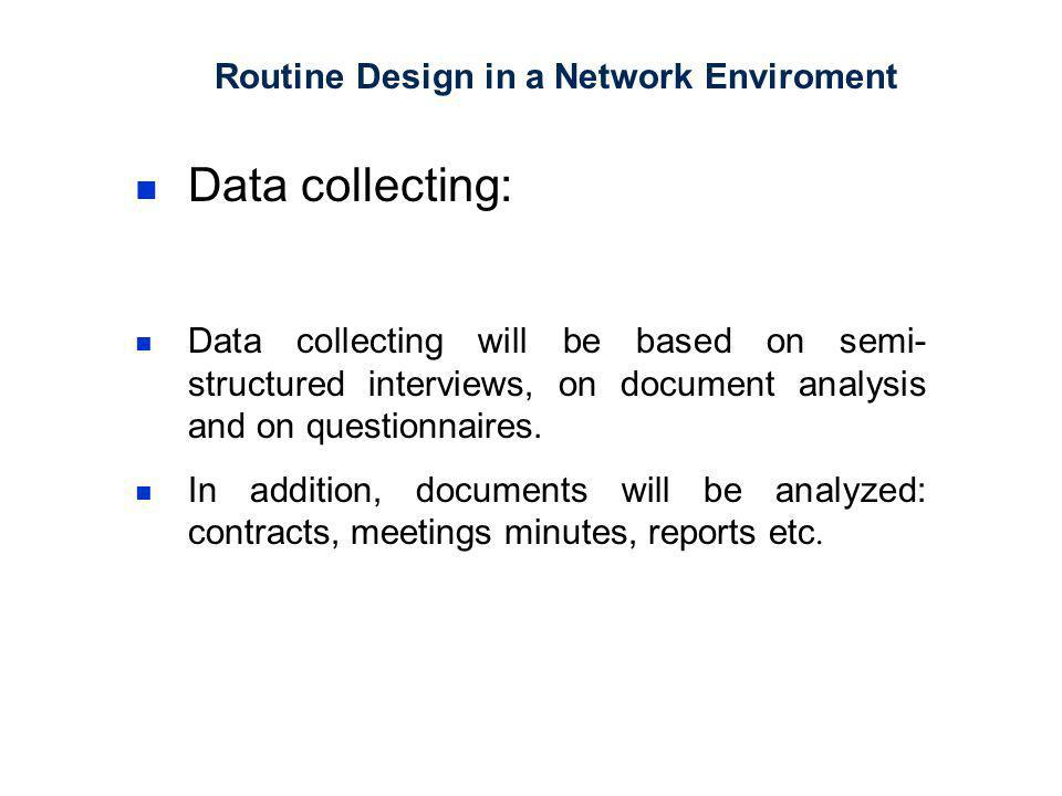 Routine Design in a Network Enviroment Data collecting: Data collecting will be based on semi- structured interviews, on document analysis and on questionnaires.