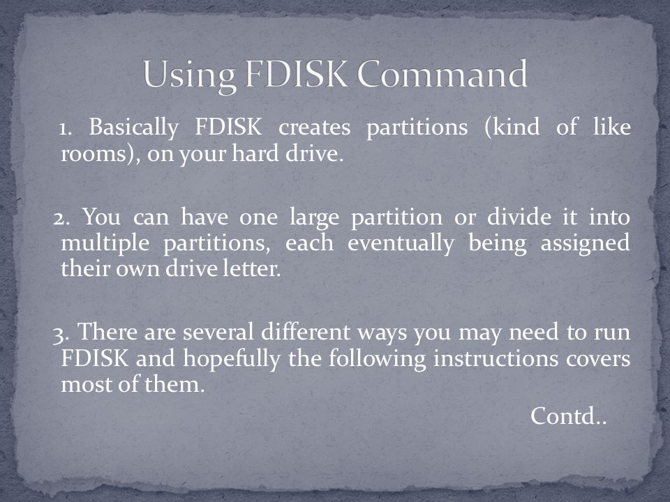 1. Basically FDISK creates partitions (kind of like rooms), on your hard drive.