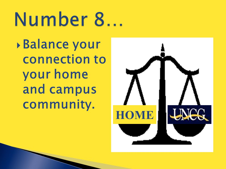  Balance your connection to your home and campus community. HOME