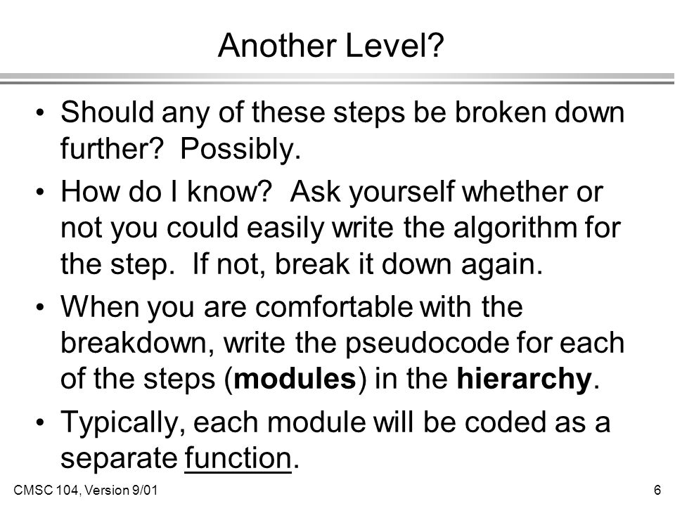 CMSC 104, Version 9/016 Another Level. Should any of these steps be broken down further.