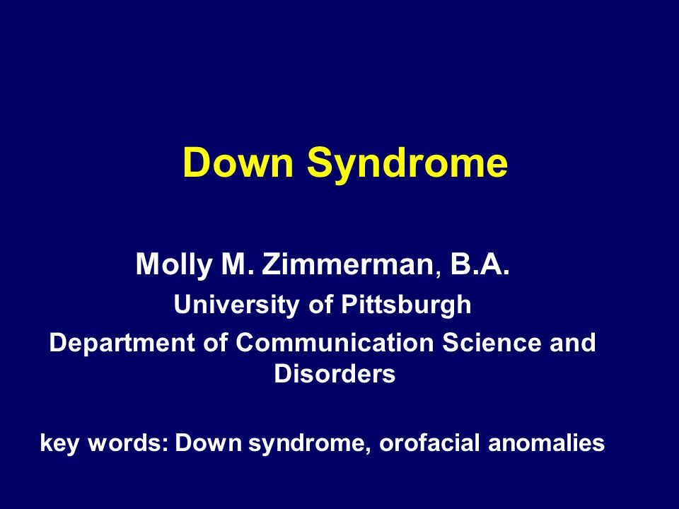 Down Syndrome Molly M.Zimmerman, B.A.