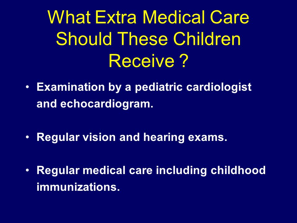 What Extra Medical Care Should These Children Receive .