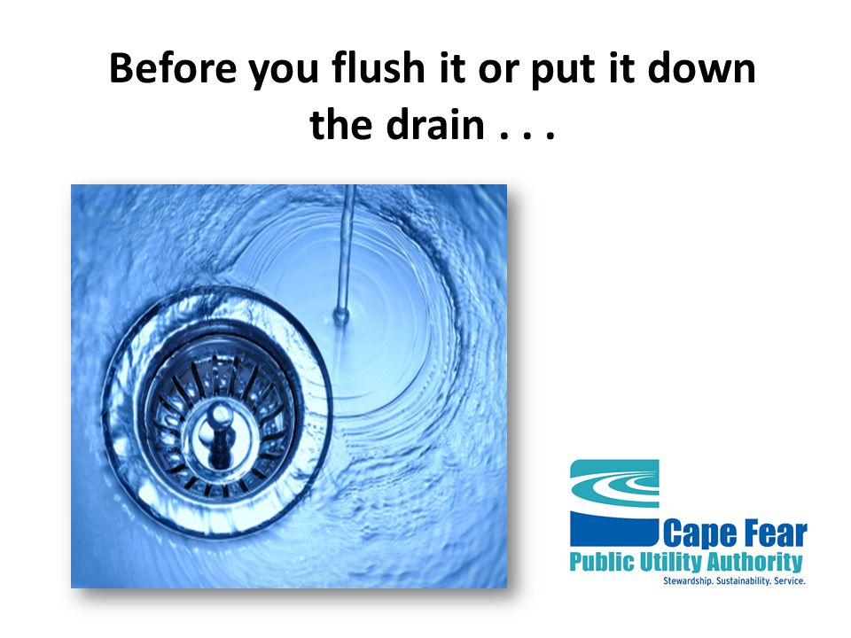 Before you flush it or put it down the drain...
