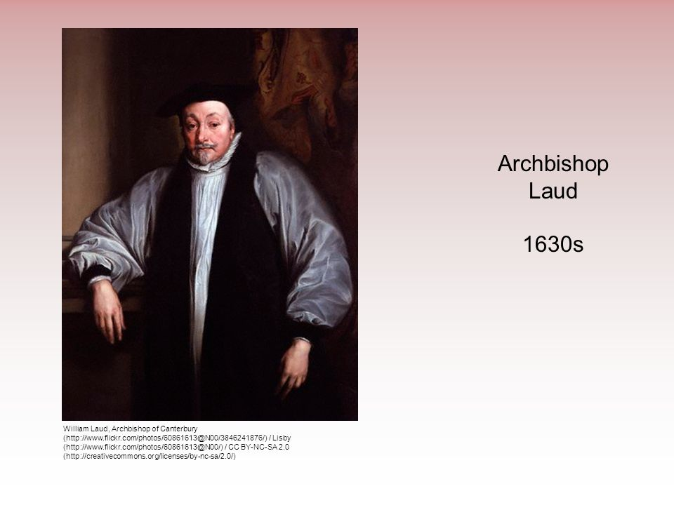 Archbishop Laud 1630s William Laud, Archbishop of Canterbury (http://www.flickr.com/photos/60861613@N00/3846241876/) / Lisby (http://www.flickr.com/ph