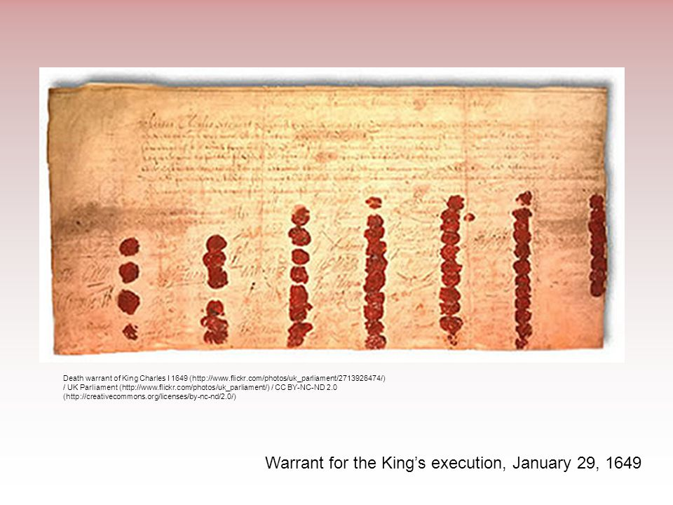 Warrant for the King's execution, January 29, 1649 Death warrant of King Charles I 1649 (http://www.flickr.com/photos/uk_parliament/2713926474/) / UK