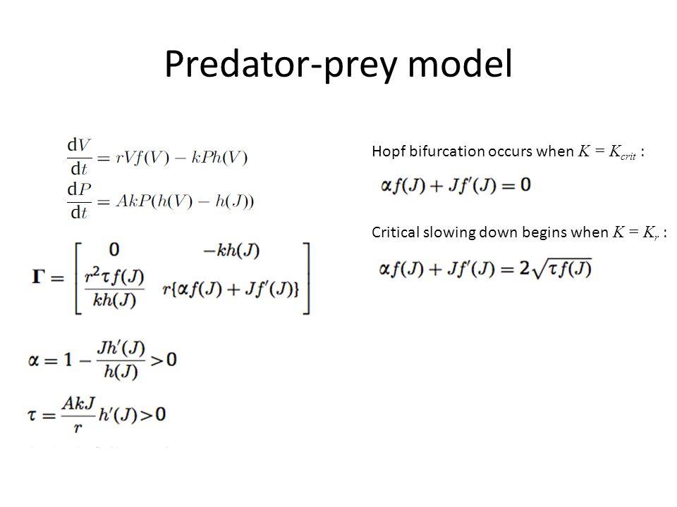 Hopf bifurcation occurs when K = K crit : Critical slowing down begins when K = K r : Predator-prey model