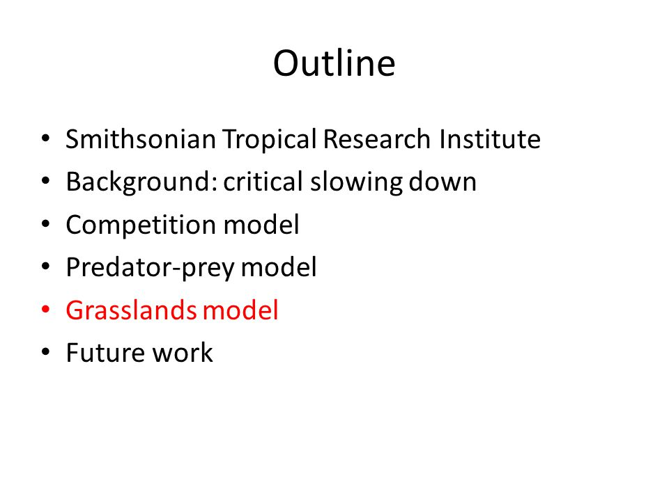 Outline Smithsonian Tropical Research Institute Background: critical slowing down Competition model Predator-prey model Grasslands model Future work