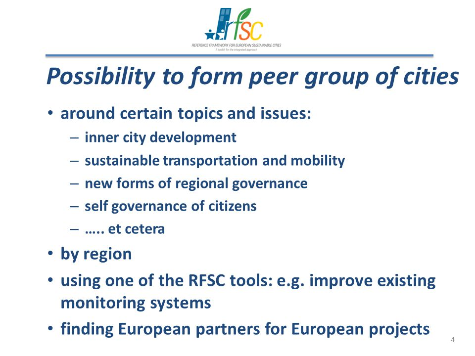 4 Possibility to form peer group of cities around certain topics and issues: – inner city development – sustainable transportation and mobility – new forms of regional governance – self governance of citizens – …..
