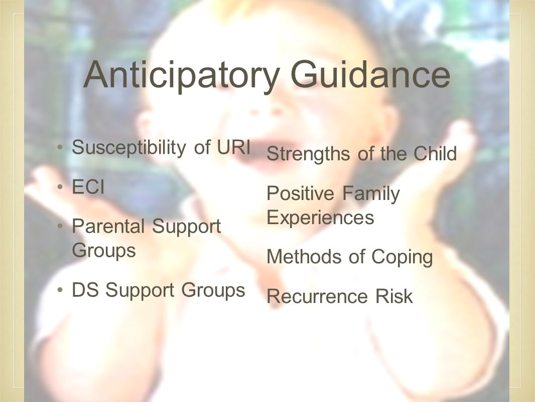 Anticipatory Guidance Susceptibility of URI ECI Parental Support Groups DS Support Groups Strengths of the Child Positive Family Experiences Methods of Coping Recurrence Risk