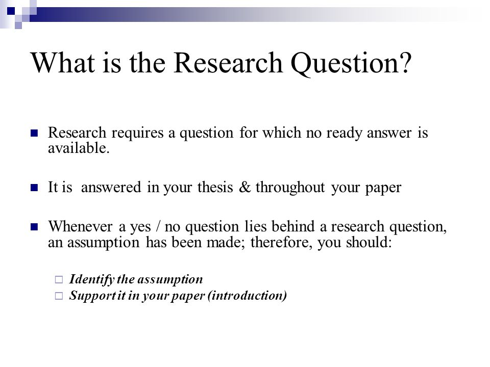 What is the Research Question. Research requires a question for which no ready answer is available.
