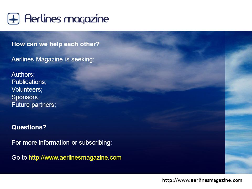 http://www.aerlinesmagazine.com How can we help each other? Aerlines Magazine is seeking: Authors; Publications; Volunteers; Sponsors; Future partners
