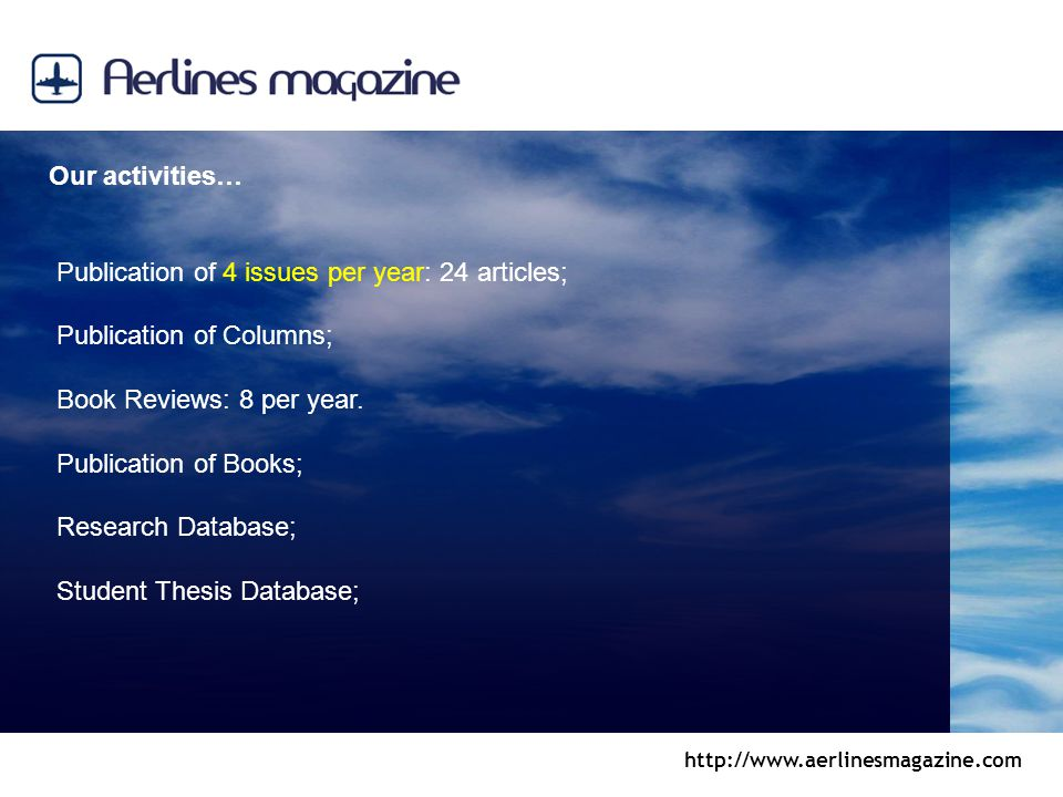 http://www.aerlinesmagazine.com Our activities… Publication of 4 issues per year: 24 articles; Publication of Columns; Book Reviews: 8 per year. Publi