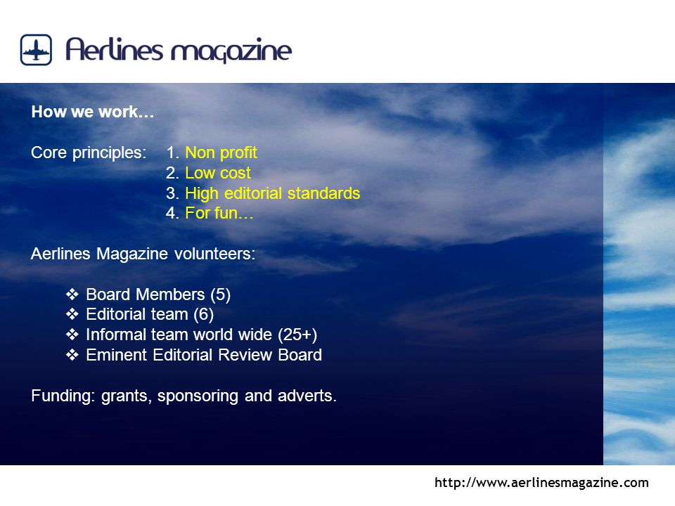 http://www.aerlinesmagazine.com How we work… Core principles: 1. Non profit 2. Low cost 3. High editorial standards 4. For fun… Aerlines Magazine volu