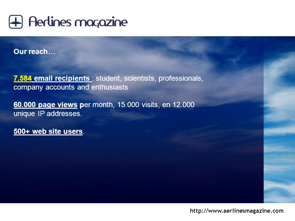 http://www.aerlinesmagazine.com Our reach… 7.584 email recipients : student, scientists, professionals, company accounts and enthusiasts 60.000 page v