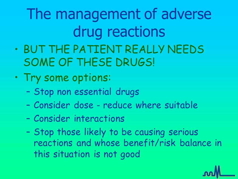The management of adverse drug reactions BUT THE PATIENT REALLY NEEDS SOME OF THESE DRUGS.