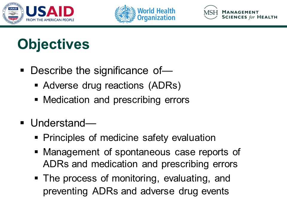 Objectives  Describe the significance of—  Adverse drug reactions (ADRs)  Medication and prescribing errors  Understand—  Principles of medicine