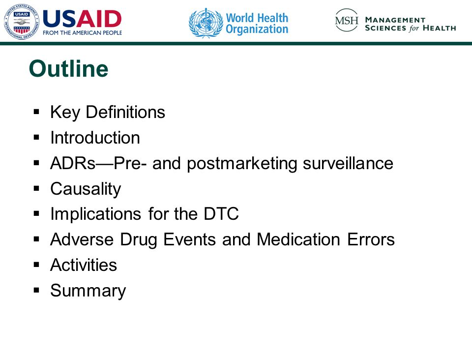 Outline  Key Definitions  Introduction  ADRs—Pre- and postmarketing surveillance  Causality  Implications for the DTC  Adverse Drug Events and M