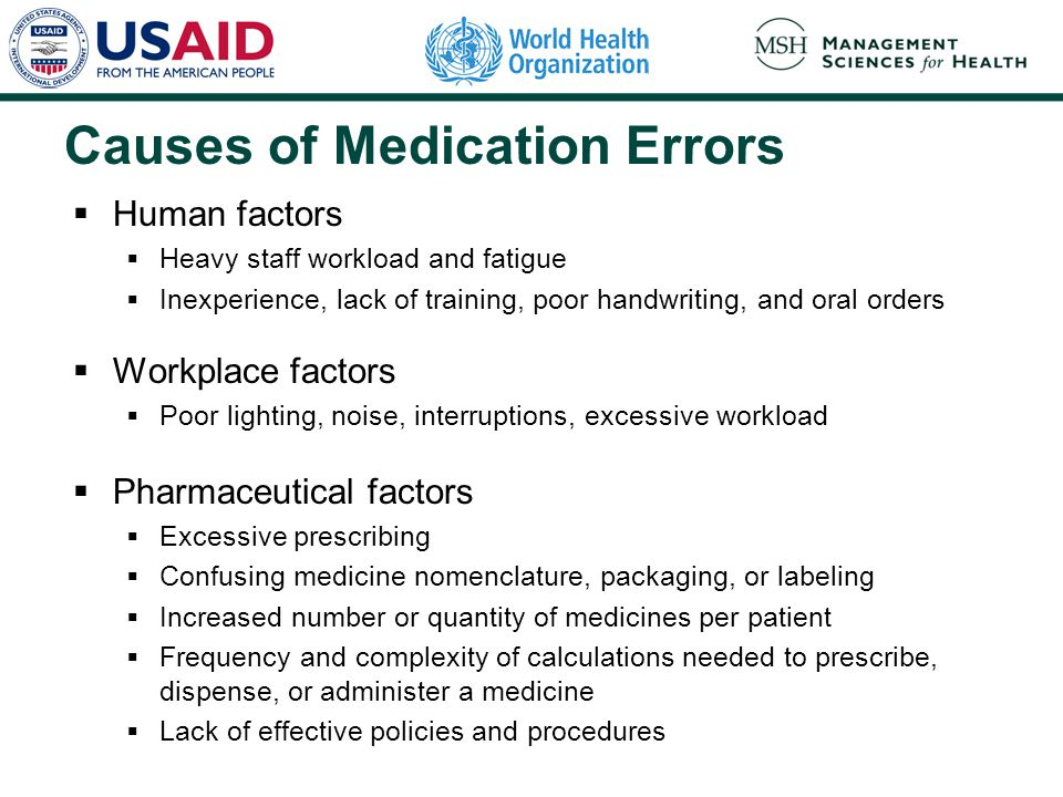 Causes of Medication Errors  Human factors  Heavy staff workload and fatigue  Inexperience, lack of training, poor handwriting, and oral orders  W