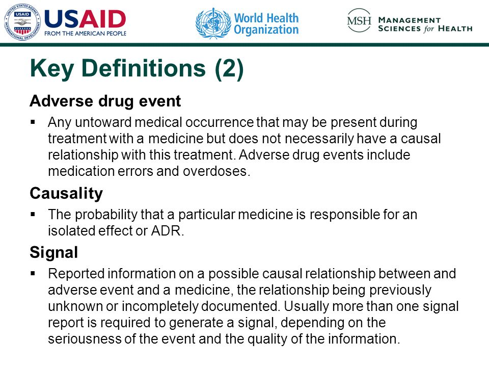 Key Definitions (2) Adverse drug event  Any untoward medical occurrence that may be present during treatment with a medicine but does not necessarily