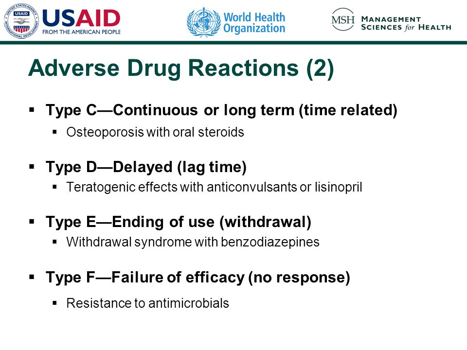 Adverse Drug Reactions (2)  Type C—Continuous or long term (time related)  Osteoporosis with oral steroids  Type D—Delayed (lag time)  Teratogenic