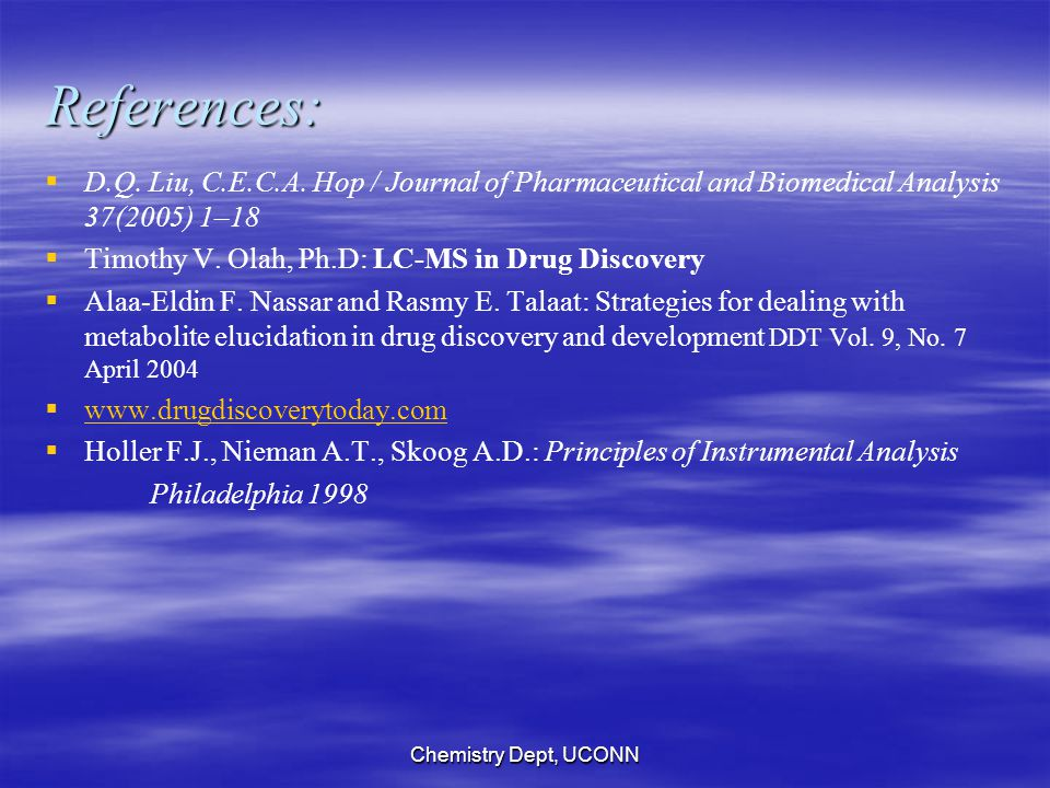 Chemistry Dept, UCONN References:   D.Q. Liu, C.E.C.A. Hop / Journal of Pharmaceutical and Biomedical Analysis 37(2005) 1–18   Timothy V. Olah, Ph