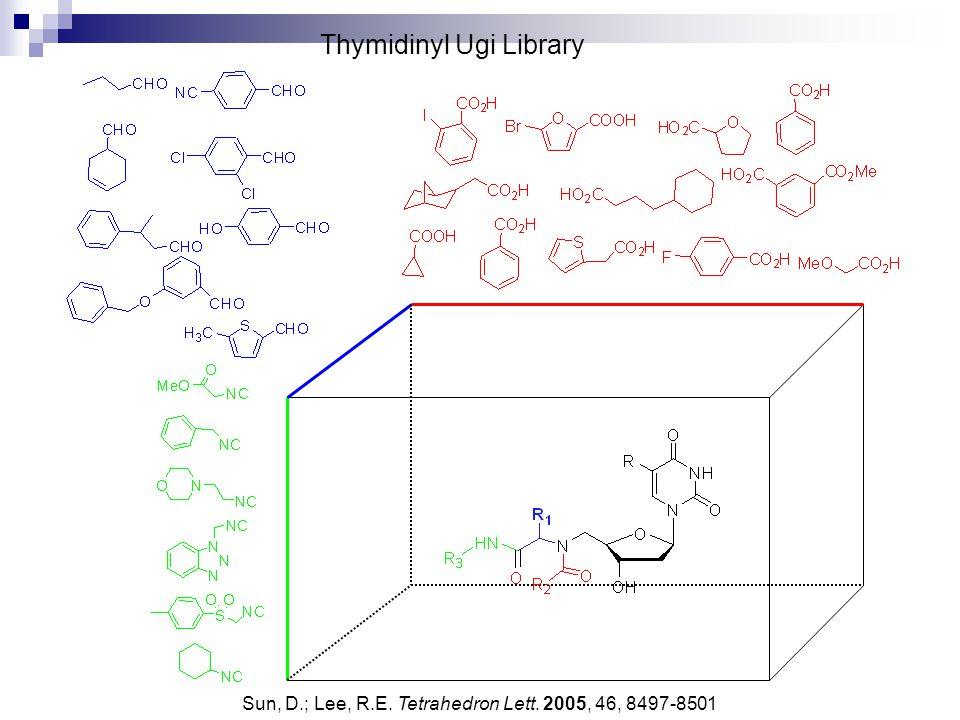Thymidinyl Ugi Library Sun, D.; Lee, R.E. Tetrahedron Lett. 2005, 46, 8497-8501