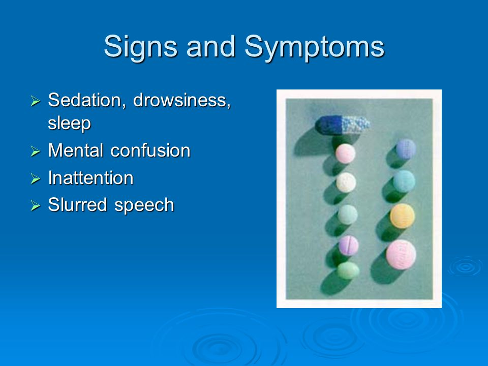 Signs and Symptoms  Staggering, loss of balance  Lowered blood pressure  Depressed respiration