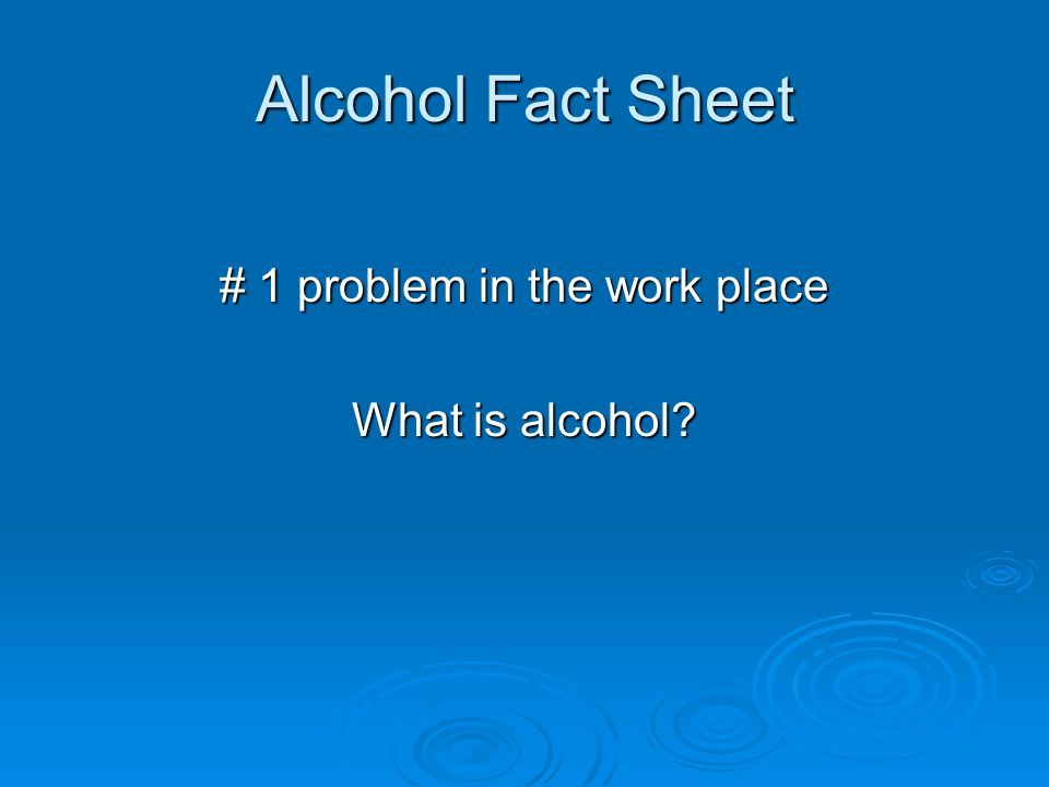 Alcohol  Number one abused substance  Easy to become dependent  Alcoholics seldom realize they have a problem  Many of us have an alcoholic in our immediate family and know several