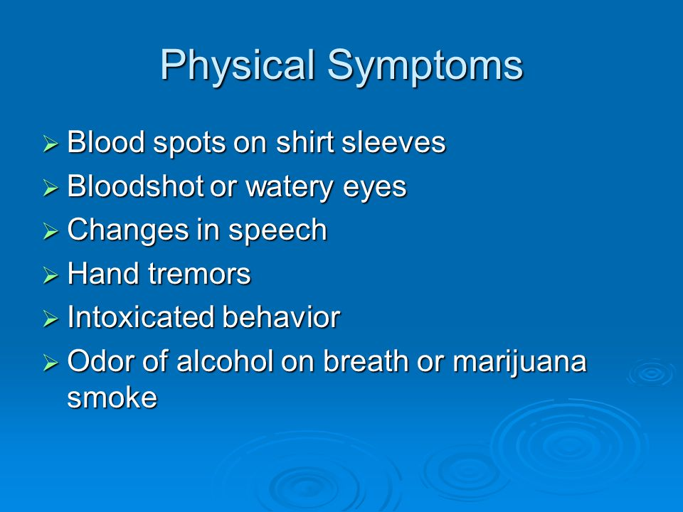 Physical Symptoms  On-the-job, out-in-the-open drug use  Poor coordination  Racing heart, irregular rhythms  Runny nose or sores around nostrils  Sleeping on job  Slow reactions  Slurred speech