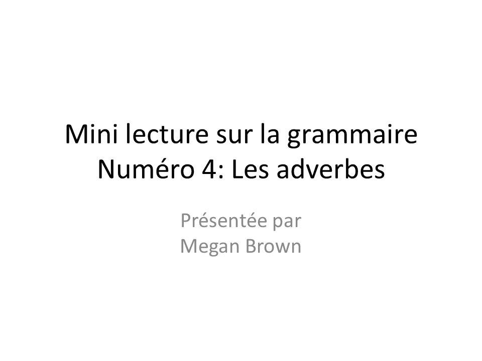 Mini lecture sur la grammaire Numéro 4: Les adverbes Présentée par Megan Brown