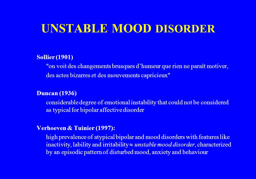 UNSTABLE MOOD DISORDER Sollier (1901)