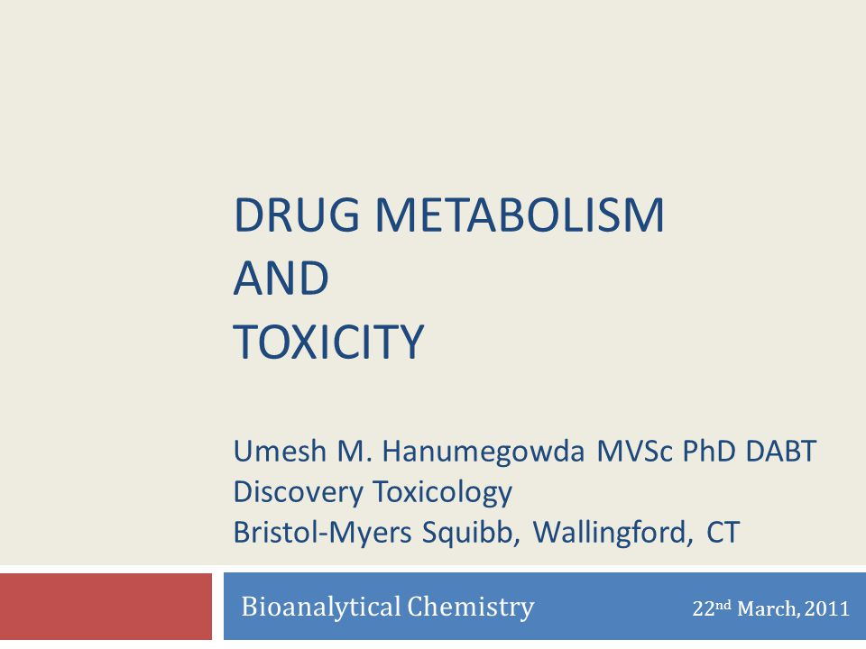 DRUG METABOLISM AND TOXICITY Umesh M. Hanumegowda MVSc PhD DABT Discovery Toxicology Bristol-Myers Squibb, Wallingford, CT Bioanalytical Chemistry 22