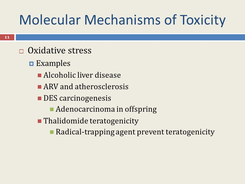 Molecular Mechanisms of Toxicity 11  Oxidative stress  Examples Alcoholic liver disease ARV and atherosclerosis DES carcinogenesis Adenocarcinoma in offspring Thalidomide teratogenicity Radical-trapping agent prevent teratogenicity