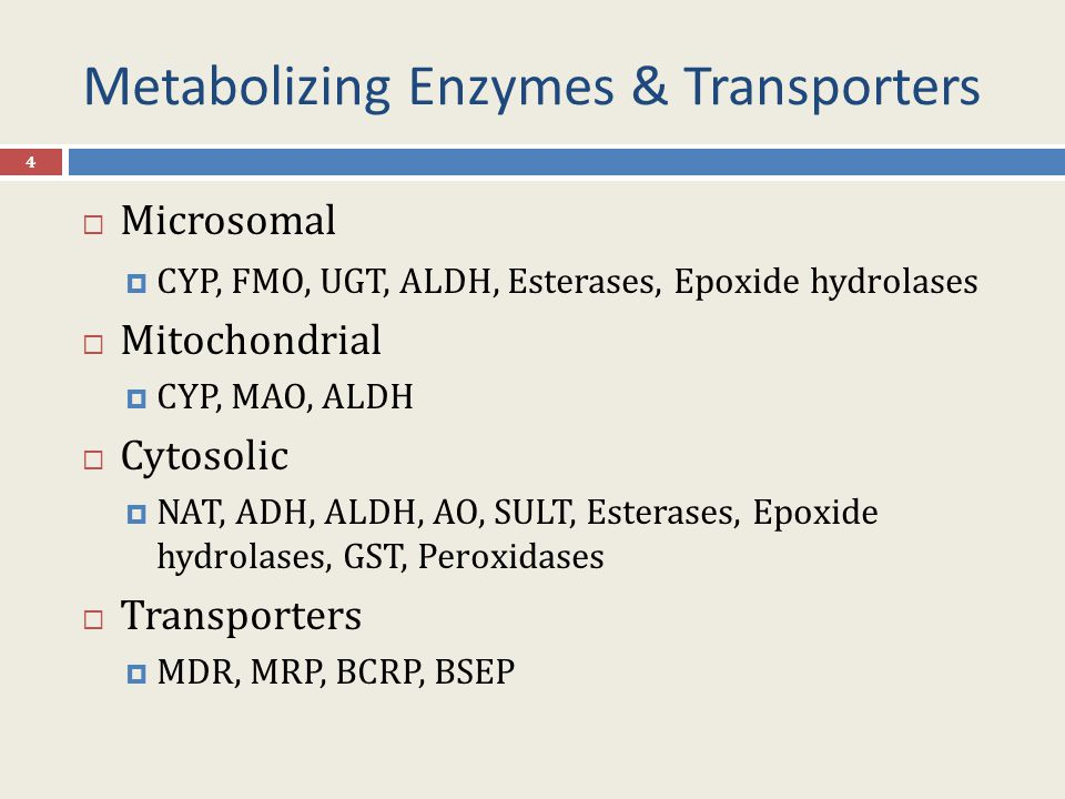 Metabolizing Enzymes & Transporters  Microsomal  CYP, FMO, UGT, ALDH, Esterases, Epoxide hydrolases  Mitochondrial  CYP, MAO, ALDH  Cytosolic  NAT, ADH, ALDH, AO, SULT, Esterases, Epoxide hydrolases, GST, Peroxidases  Transporters  MDR, MRP, BCRP, BSEP 4