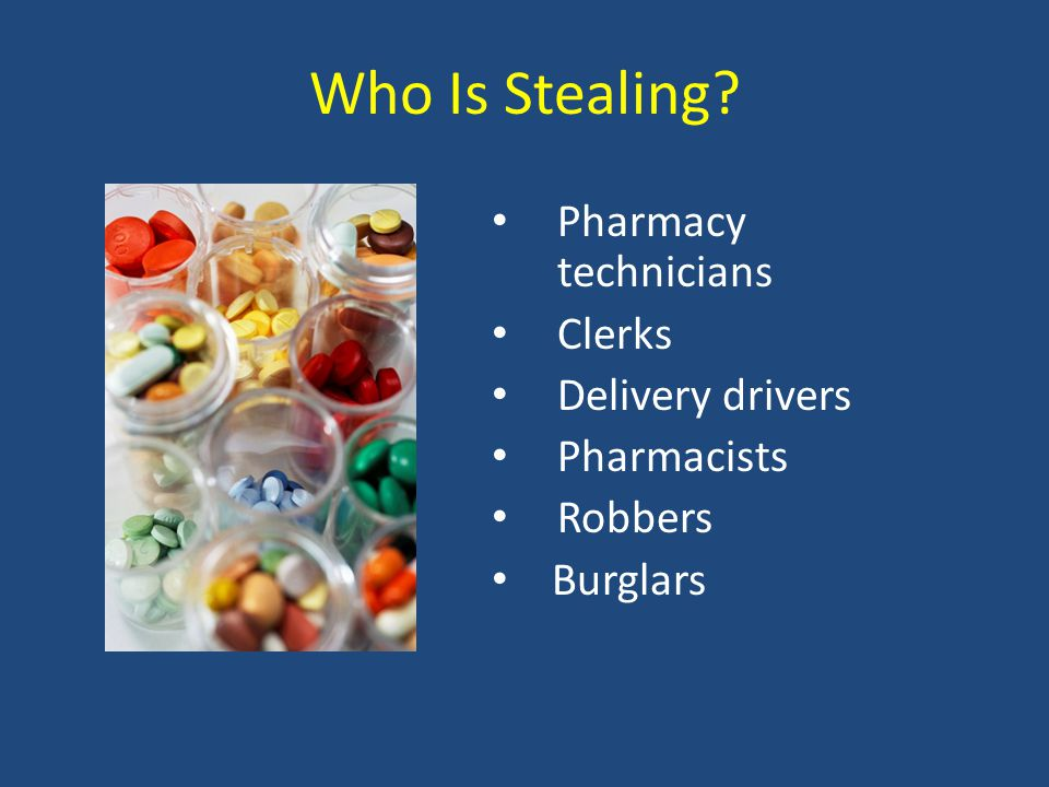 Who Is Stealing? Pharmacy technicians Clerks Delivery drivers Pharmacists Robbers Burglars