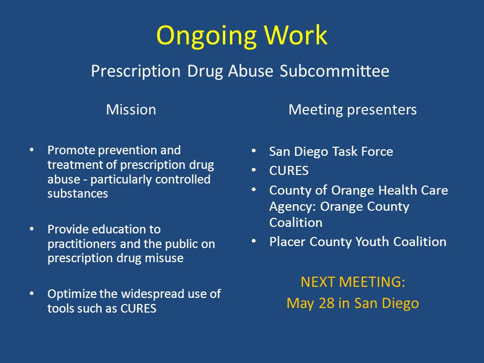 Ongoing Work Mission Promote prevention and treatment of prescription drug abuse - particularly controlled substances Provide education to practitione