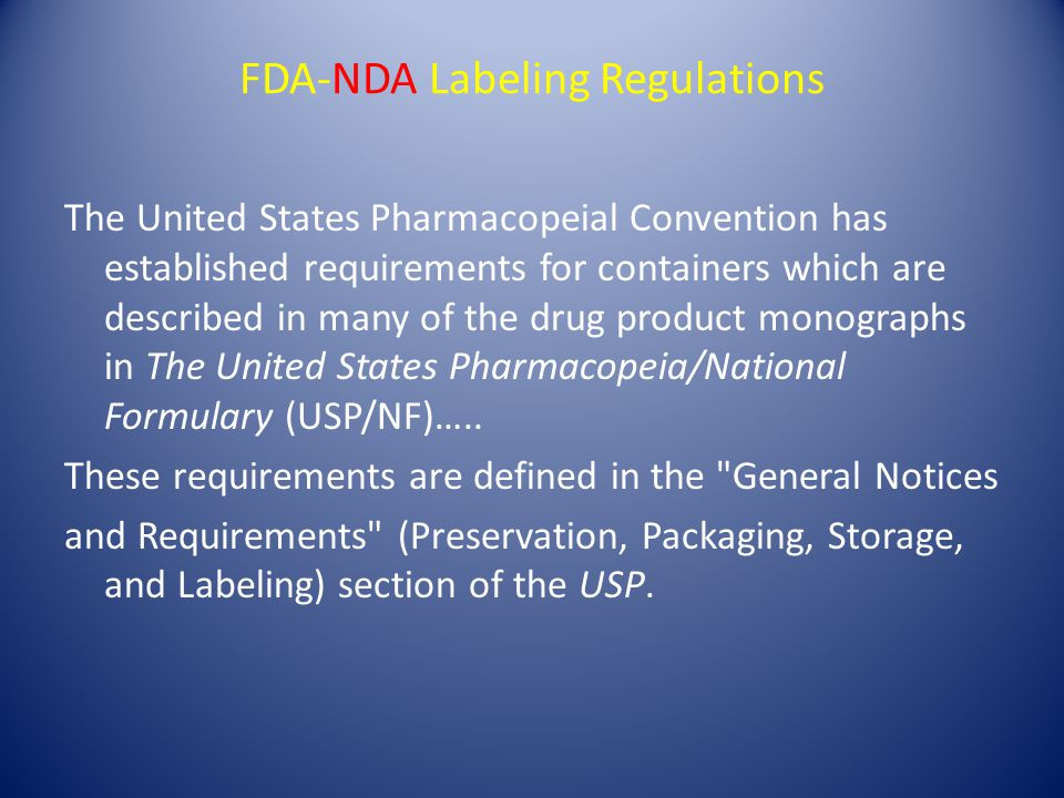FDA-NDA Labeling Regulations The United States Pharmacopeial Convention has established requirements for containers which are described in many of the drug product monographs in The United States Pharmacopeia/National Formulary (USP/NF)…..