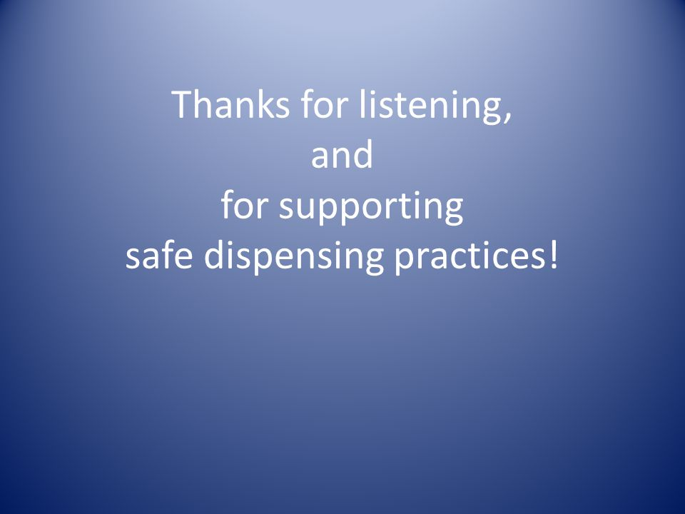 Thanks for listening, and for supporting safe dispensing practices!
