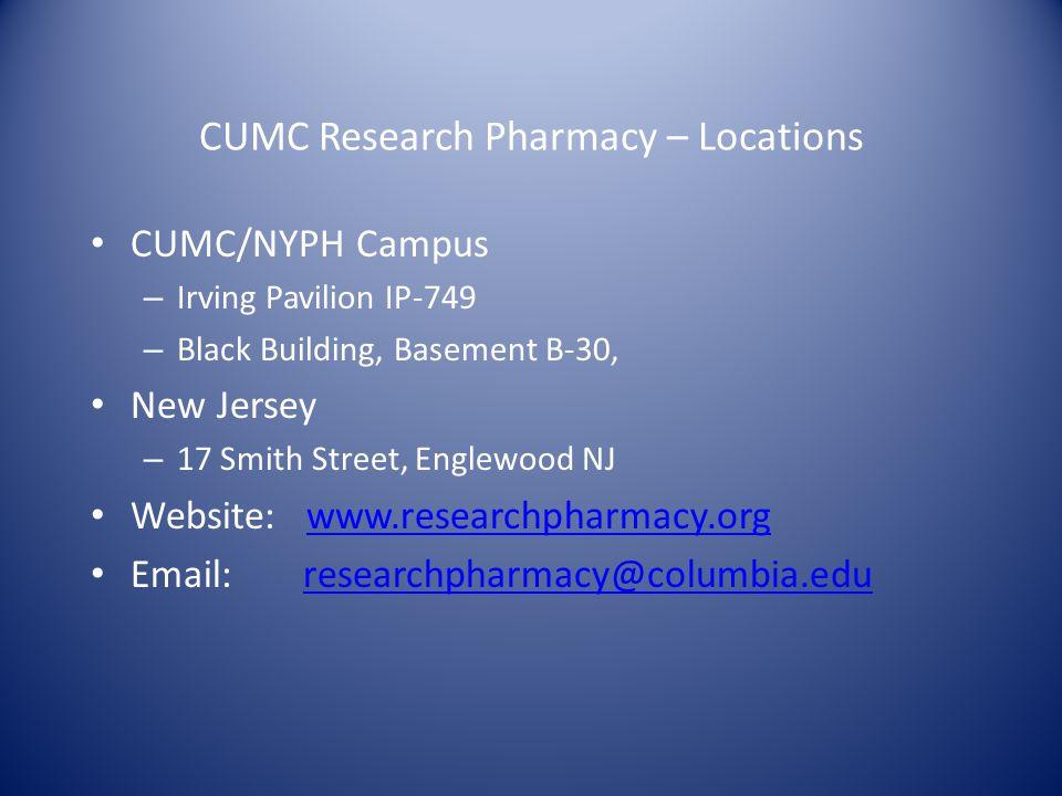 CUMC Research Pharmacy – Locations CUMC/NYPH Campus – Irving Pavilion IP-749 – Black Building, Basement B-30, New Jersey – 17 Smith Street, Englewood NJ Website: www.researchpharmacy.orgwww.researchpharmacy.org Email:researchpharmacy@columbia.eduresearchpharmacy@columbia.edu