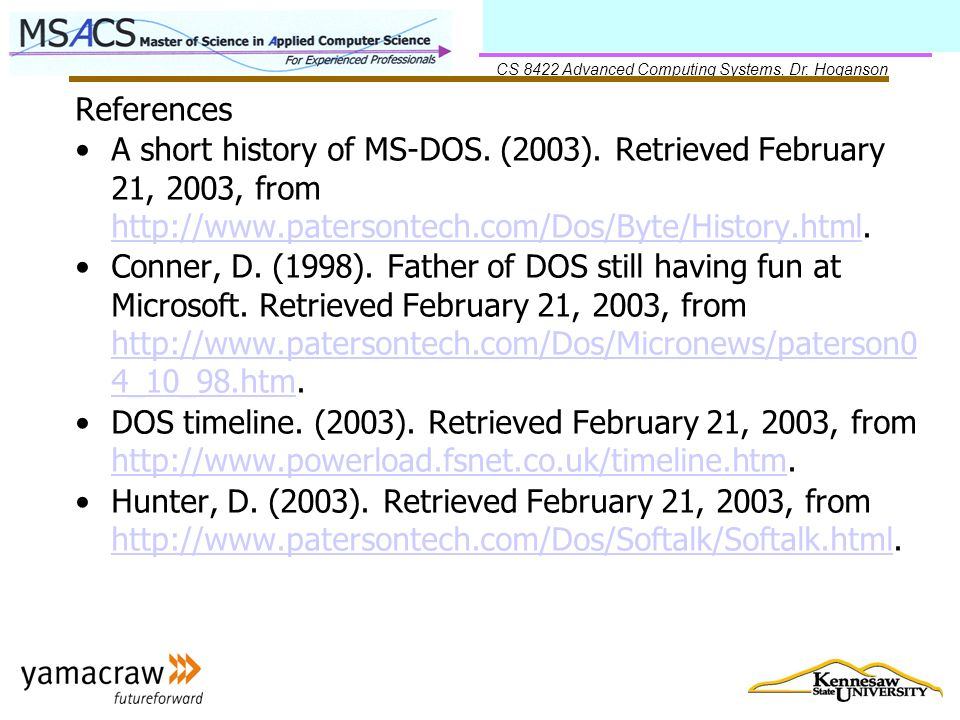 CS 8422 Advanced Computing Systems, Dr. Hoganson References A short history of MS-DOS.