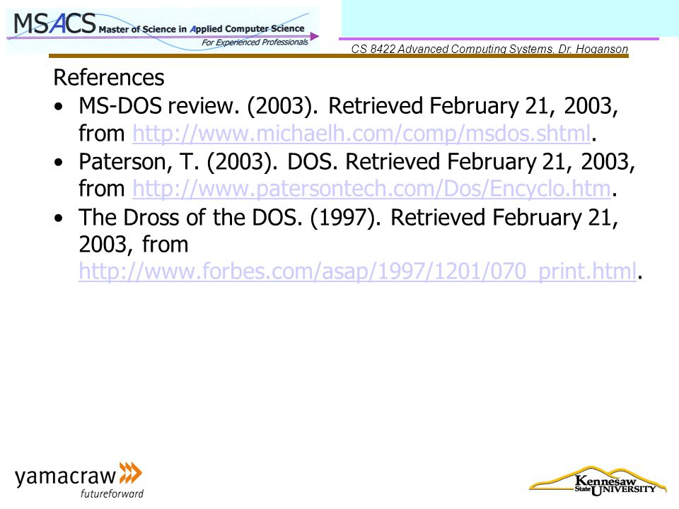 CS 8422 Advanced Computing Systems, Dr. Hoganson References MS-DOS review.