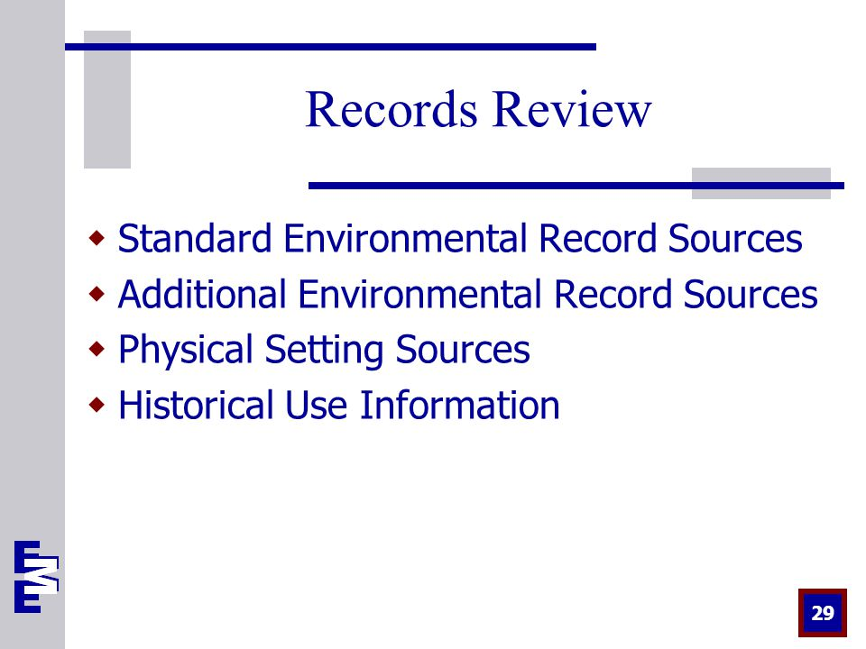 29 Records Review  Standard Environmental Record Sources  Additional Environmental Record Sources  Physical Setting Sources  Historical Use Information