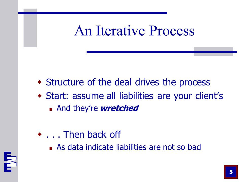5 An Iterative Process  Structure of the deal drives the process  Start: assume all liabilities are your client's And they're wretched ...