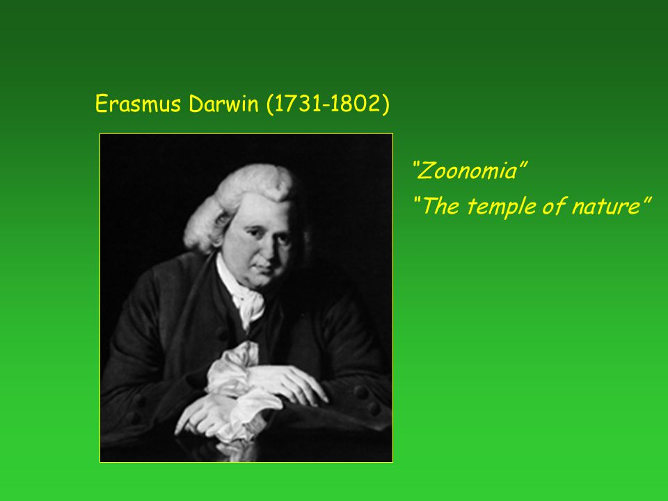 Erasmus Darwin ( ) Zoonomia The temple of nature
